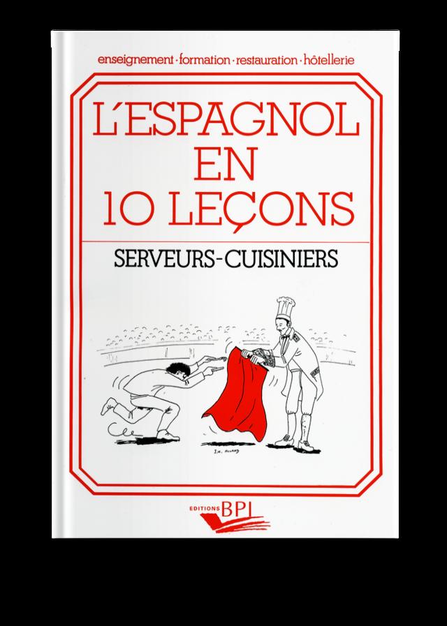 L Espagnol En 10 Lecons Serveurs Cuisiners E Brikke D Brunet Loiseau Ean13 9782857080848 Bpi Best Practice Inside Editeur De Formations En Hotellerie Gastronomie