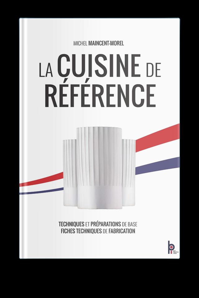 Ed Limitee La Cuisine De Reference M Maincent Morel D Brunet Loiseau Ean13 9782857086994 Bpi Best Practice Inside Editeur De Formations En Hotellerie Gastronomie